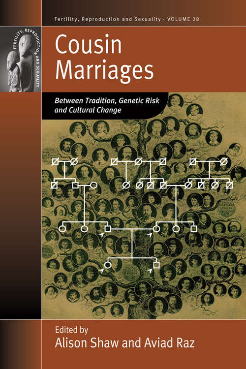 Cousin Marriages: Between Tradition, Genetic Risk and Cultural Change (Fertility, Reproduction and Sexuality: Social and Cultural Perspectives #28)