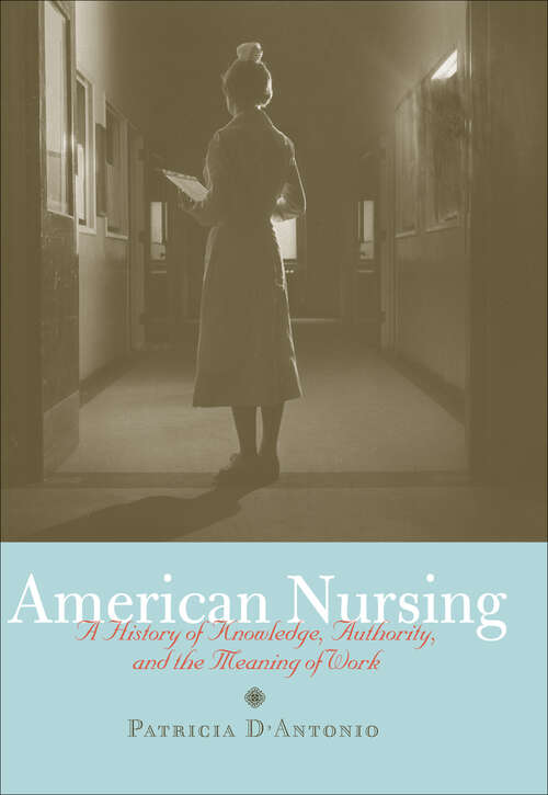 American Nursing: A History of Knowledge, Authority, and the Meaning of Work