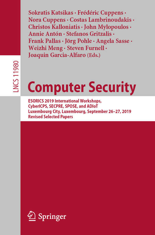 Computer Security: ESORICS 2019 International Workshops, CyberICPS, SECPRE, SPOSE, and ADIoT, Luxembourg City, Luxembourg, September 26–27, 2019 Revised Selected Papers (Lecture Notes in Computer Science #11980)