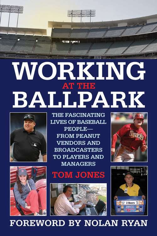 Working at the Ballpark: The Fascinating Lives Of Baseball People From Peanut Vendors And Broadcasters To Players And Managers