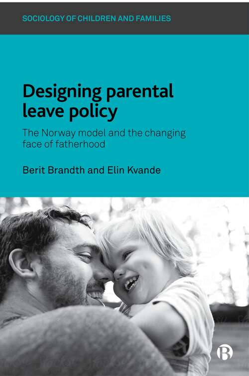 Designing Parental Leave Policy: The Norway Model and the Changing Face of Fatherhood (Sociology of Children and Families)
