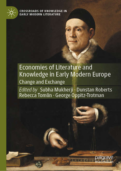 Economies of Literature and Knowledge in Early Modern Europe: Change and Exchange (Crossroads of Knowledge in Early Modern Literature #2)