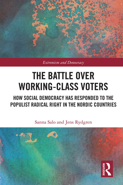 The Battle Over Working-Class Voters: How Social Democracy has Responded to the Populist Radical Right in the Nordic Countries (Extremism and Democracy)