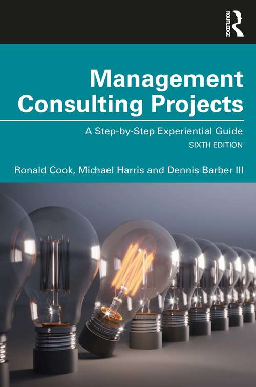 Management Consulting Projects: A Step-by-Step Experiential Guide
