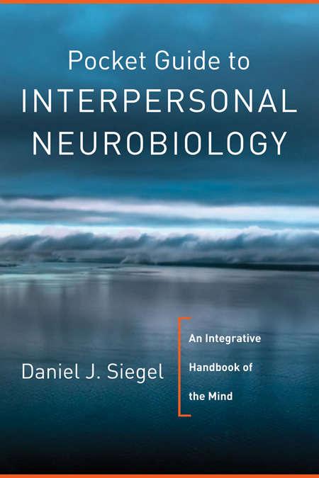 Pocket Guide to Interpersonal Neurobiology: An Integrative Handbook of the Mind