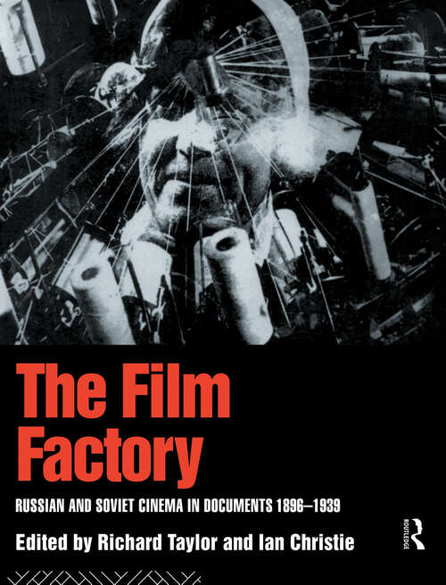 The Film Factory: Russian and Soviet Cinema in Documents 1896-1939 (Soviet Cinema Ser.)