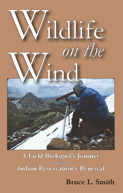Wildlife on the Wind: A Field Biologist's Journey and an Indian Reservation's Renewal (G - Reference, Information And Interdisciplinary Subjects Ser.)