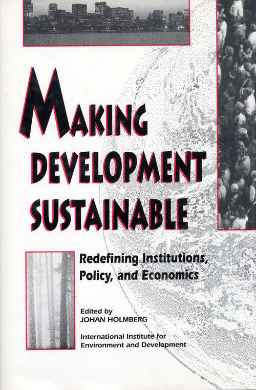 Making Development Sustainable: Redefining Institutions Policy And Economics