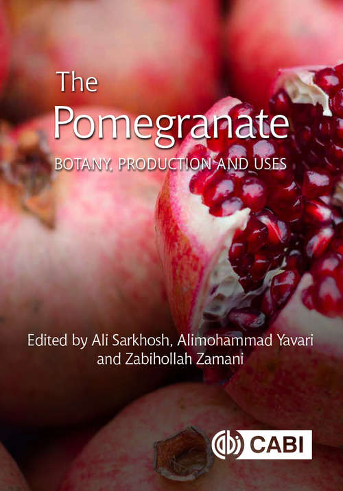 The Pomegranate: Botany, Production and Uses (Botany, Production and Uses)