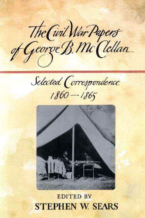 The Civil War Papers of George C. McClellan: Selected Correspondence, 1860-1865 (Quality Paperbacks Ser.)
