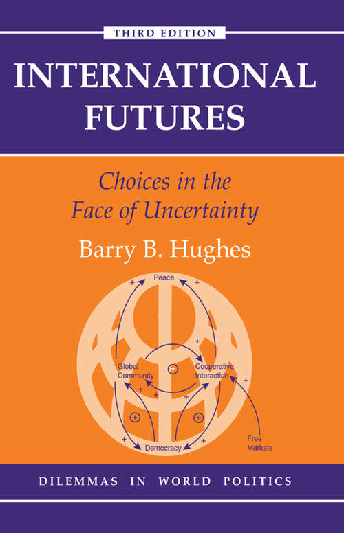International Futures: Choices In The Creation Of A New World Order (Dilemmas In World Politics Ser.)