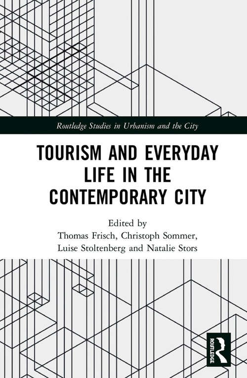 Tourism and Everyday Life in the Contemporary City (Routledge Studies in Urbanism and the City)
