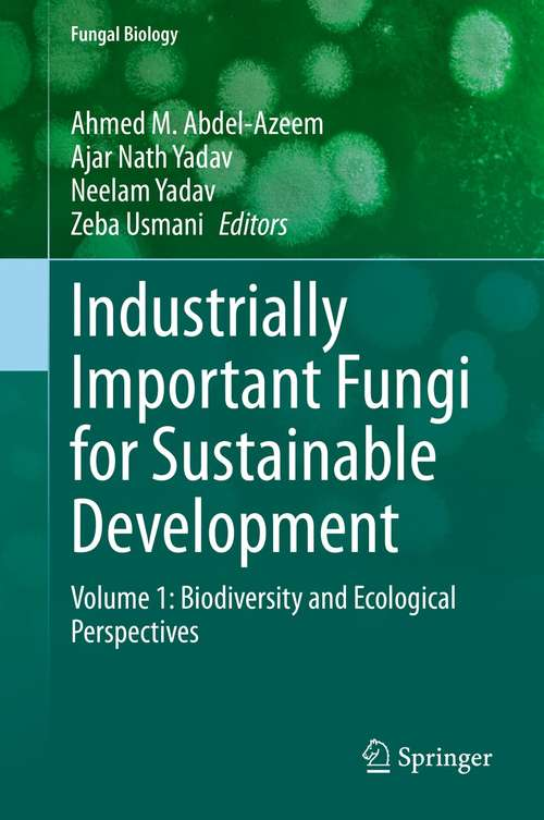 Industrially Important Fungi for Sustainable Development: Volume 1: Biodiversity and Ecological Perspectives (Fungal Biology)