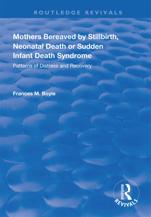 Mothers Bereaved by Stillbirth, Neonatal Death or Sudden Infant Death Syndrome: Patterns of Distress and Recovery (Routledge Revivals)