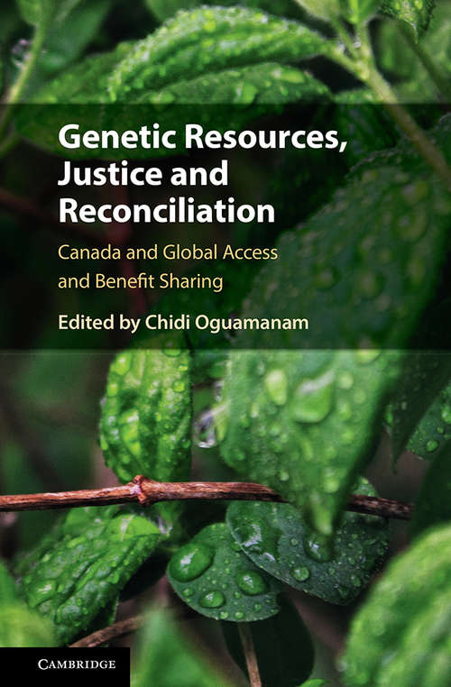 Genetic Resources, Justice and Reconciliation: Canada and Global Access and Benefit Sharing