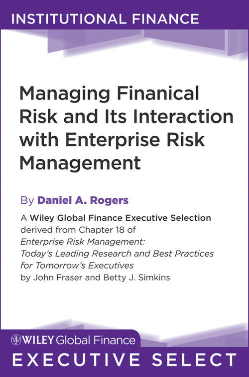 Managing Financial Risk and Its Interaction with Enterprise Risk Management (Wiley Global Finance Executive Select)