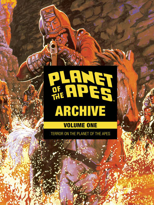 Planet of the Apes Archive Vol. 1: Terror On The Planet Of The Apes (Planet of the Apes Archive #1)