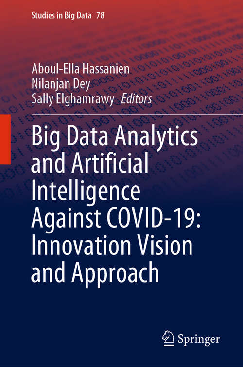 Big Data Analytics and Artificial Intelligence Against COVID-19: Innovation Vision and Approach (Studies in Big Data #78)