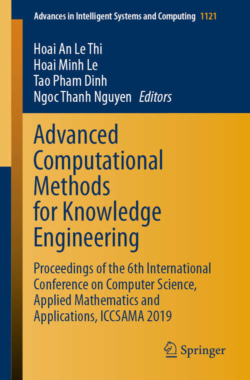 Advanced Computational Methods for Knowledge Engineering: Proceedings of the 6th International Conference on Computer Science, Applied Mathematics and Applications, ICCSAMA 2019 (Advances in Intelligent Systems and Computing #1121)