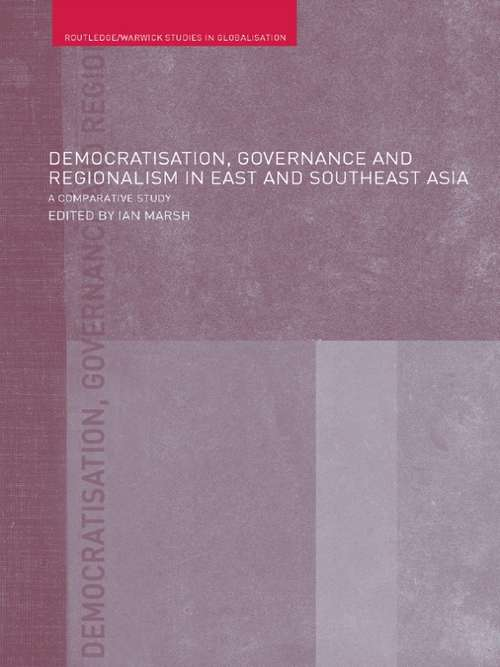 Democratisation, Governance and Regionalism in East and Southeast Asia: A Comparative Study (Routledge Studies in Globalisation)
