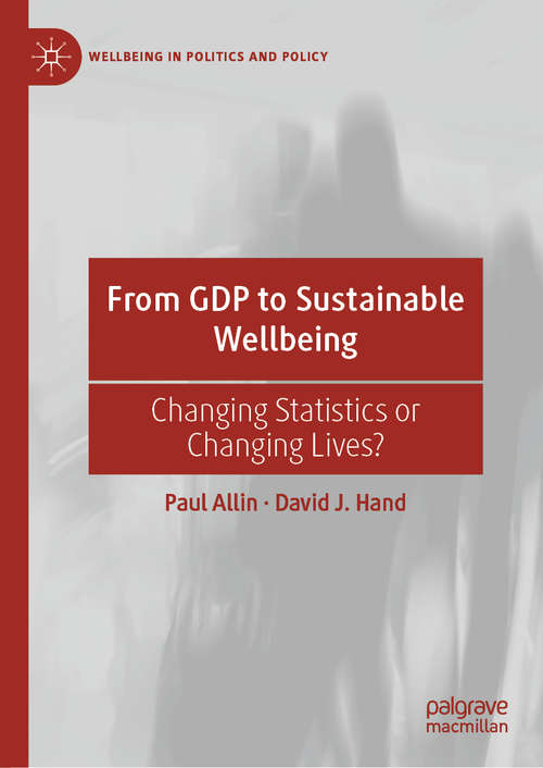 From GDP to Sustainable Wellbeing: Changing Statistics or Changing Lives? (Wellbeing in Politics and Policy)