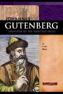 Johannes Gutenberg: Inventor Of The Printing Press (Signature Lives Series)