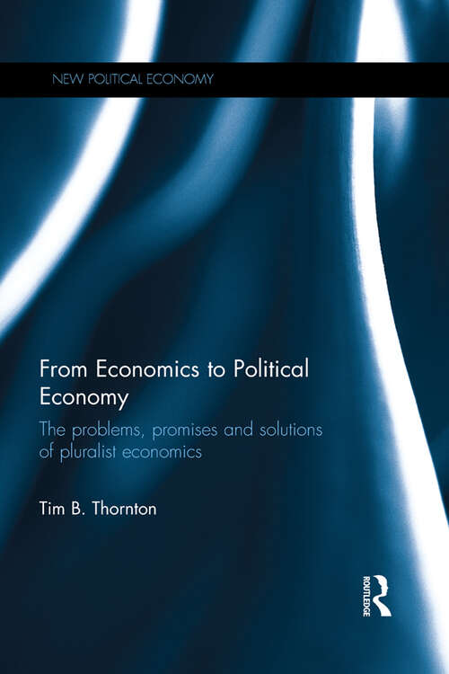 From Economics to Political Economy: The problems, promises and solutions of pluralist economics (New Political Economy)