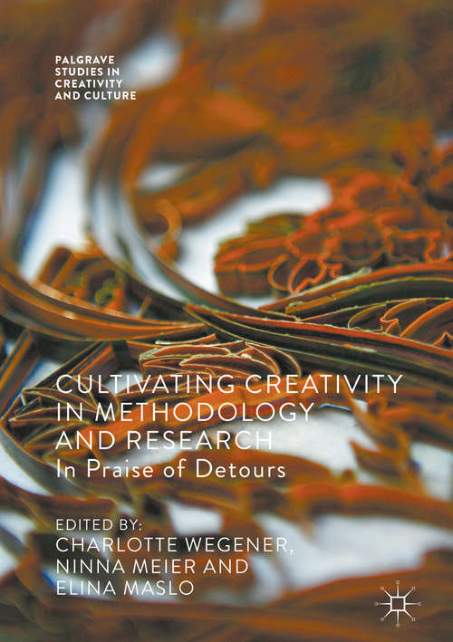 Cultivating Creativity in Methodology and Research: In Praise of Detours (Palgrave Studies in Creativity and Culture)