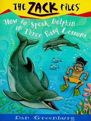Zack Files 11: How to Speak to Dolphins in Three Easy Lesson