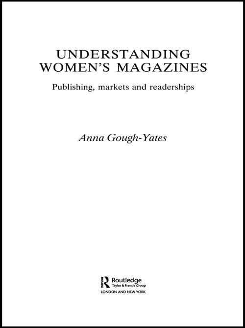 Understanding Women's Magazines: Publishing, Markets and Readerships in Late-Twentieth Century Britain