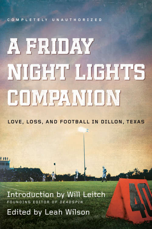 A Friday Night Lights Companion: Love, Loss, and Football in Dillon, Texas