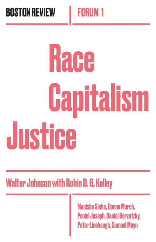 Race Capitalism Justice (Boston Review / Forum #1)