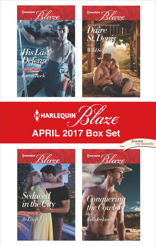 Harlequin Blaze April 2017 Box Set: His Last Defense\Seduced in the City\Wild Seduction\Conquering the Cowboy