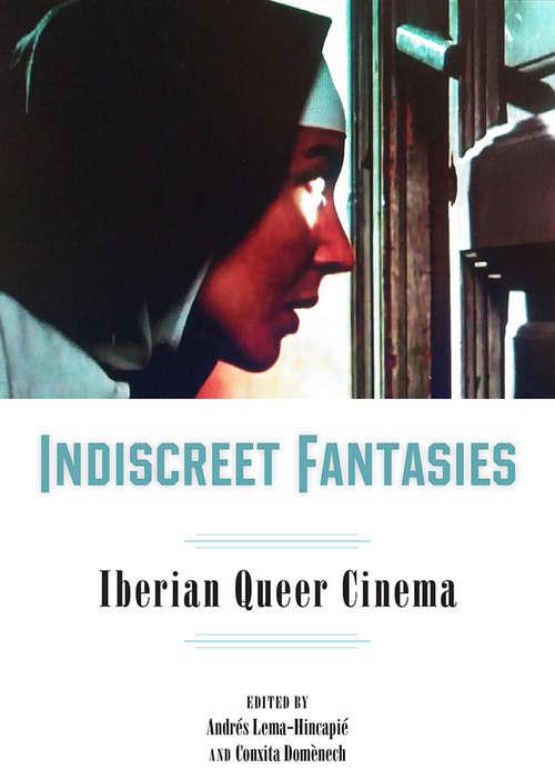 Indiscreet Fantasies: Iberian Queer Cinema (Campos Ibéricos: Bucknell Studies in Iberian Literatures and Cultures)