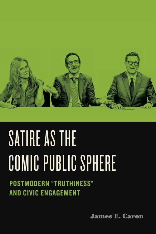 """Satire as the Comic Public Sphere: Postmodern """"Truthiness"""" and Civic Engagement (Humor in America #2)"""