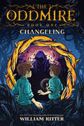 The Oddmire, Book 1: Changeling (The Oddmire #1)