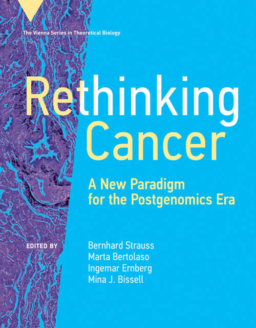 Rethinking Cancer: A New Paradigm for the Postgenomics Era (Vienna Series in Theoretical Biology)