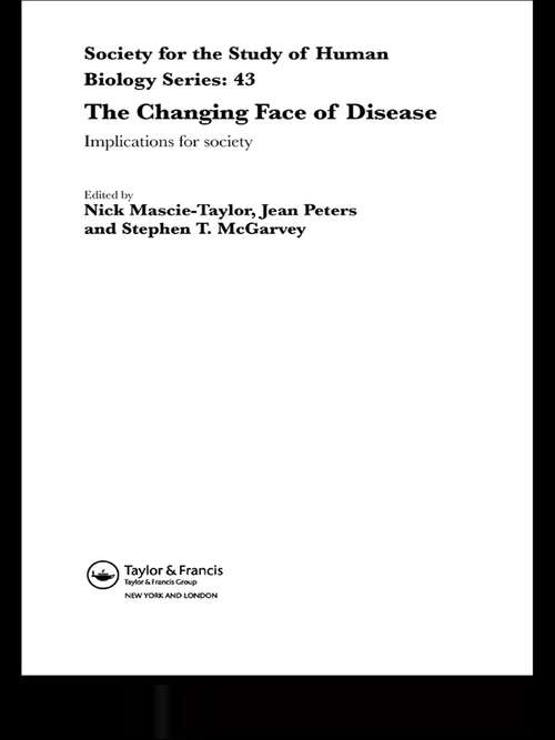 The Changing Face of Disease: Implications for Society (Society For The Study Of Human Biology Ser.)