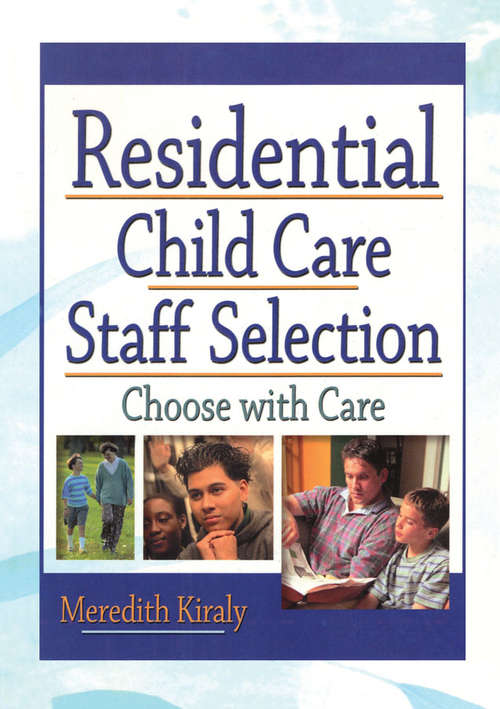 Residential Child Care Staff Selection: Choose with Care