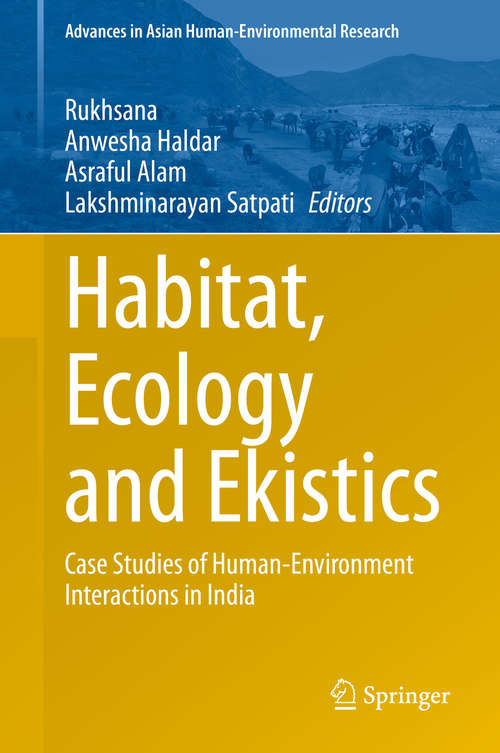 Habitat, Ecology and Ekistics: Case Studies of Human-Environment Interactions in India (Advances in Asian Human-Environmental Research)