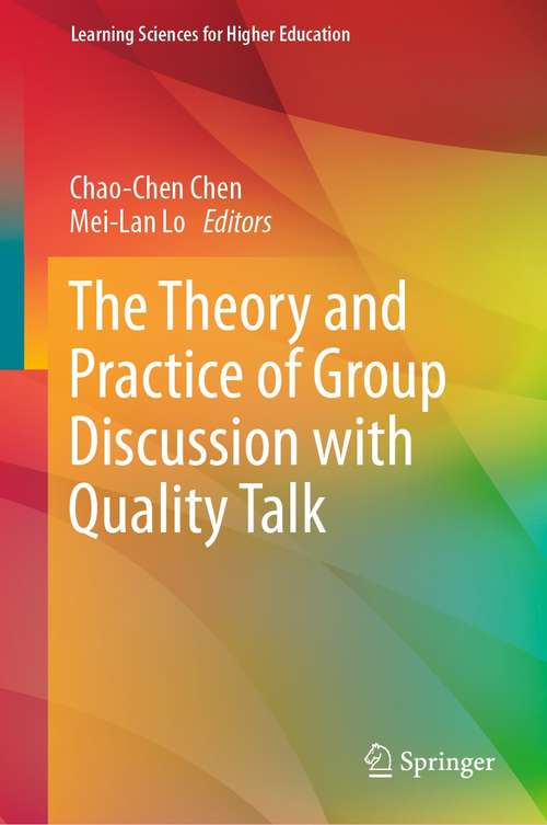 The Theory and Practice of Group Discussion with Quality Talk (Learning Sciences for Higher Education)