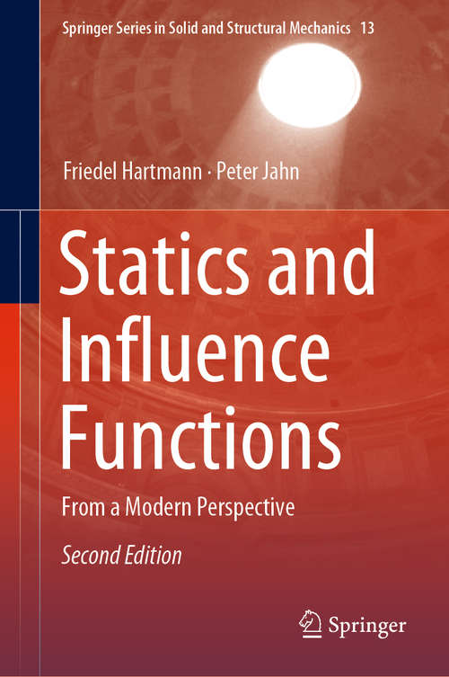 Statics and Influence Functions: From a Modern Perspective (Springer Series in Solid and Structural Mechanics #13)