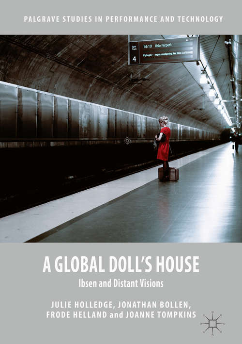 A Global Doll's House: Ibsen and Distant Visions (Palgrave Studies in Performance and Technology)