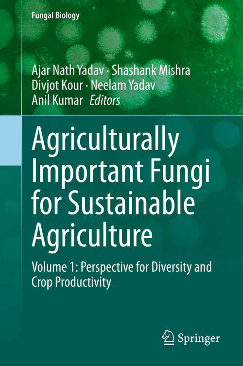 Agriculturally Important Fungi for Sustainable Agriculture: Volume 1: Perspective for Diversity and Crop Productivity (Fungal Biology)