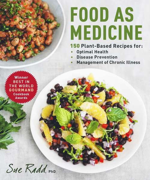 Food as Medicine: 150 Plant-Based Recipes for Optimal Health, Disease Prevention, and Management of Chronic Illness