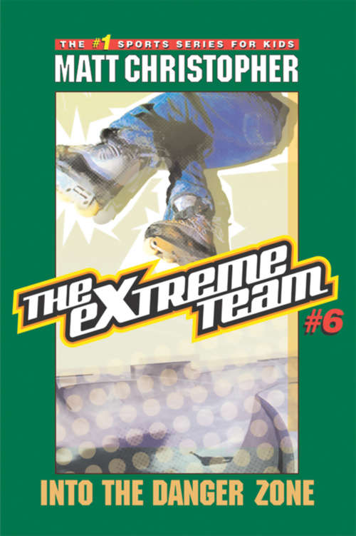 The eXtreme Team #6: Into the Danger Zone (The\extreme Team Ser. #Bk. 6)