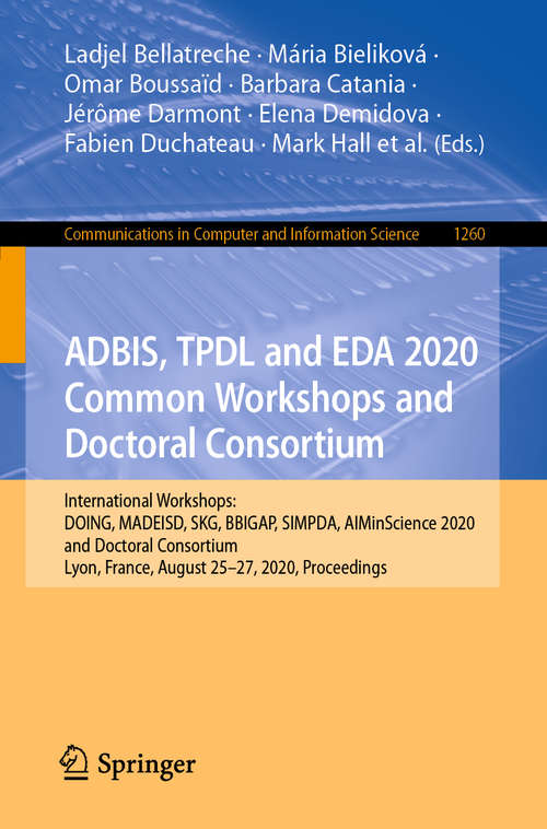 ADBIS, TPDL and EDA 2020 Common Workshops and Doctoral Consortium: International Workshops: DOING, MADEISD, SKG, BBIGAP, SIMPDA, AIMinScience 2020 and Doctoral Consortium, Lyon, France, August 25–27, 2020, Proceedings (Communications in Computer and Information Science #1260)