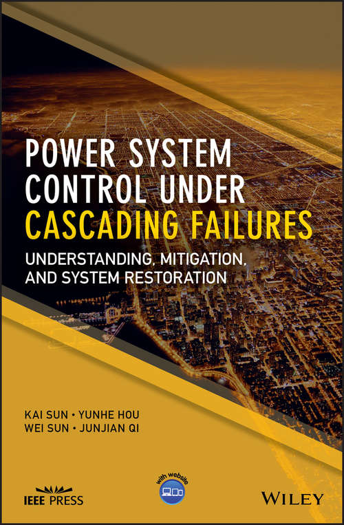 Power System Control Under Cascading Failures: Understanding, Mitigation, and System Restoration (Wiley - IEEE)