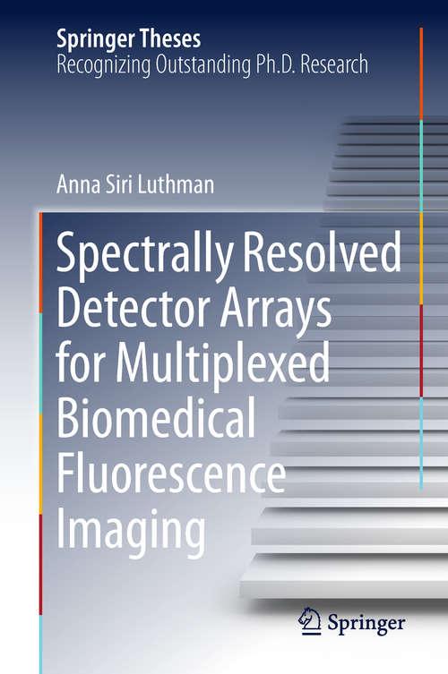 Spectrally Resolved Detector Arrays for Multiplexed Biomedical Fluorescence Imaging (Springer Theses)