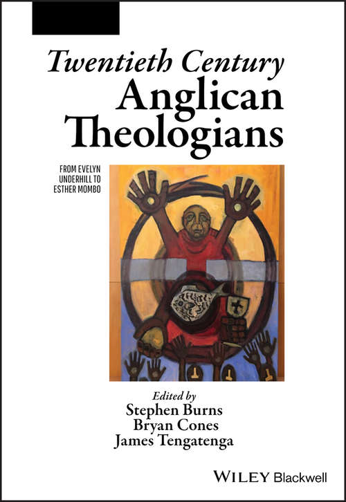 Twentieth Century Anglican Theologians: From Evelyn Underhill to Esther Mombo (The Great Theologians)